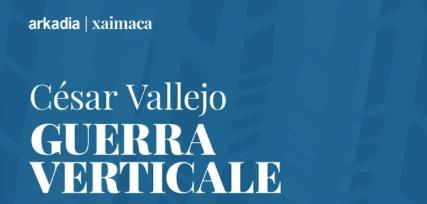 César-Vallejo---Guerra-Verticale---Xaimaca-collana-di-Arkadia-Editore-