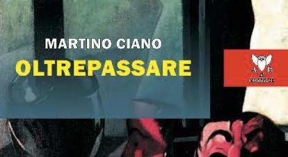 Esce oggi 'Oltrepassare' di Martino Ciano (A&B Editrice) e dal 22/3 è ConsigLIBRO di stagione primaverile: per 3 mesi in home page!