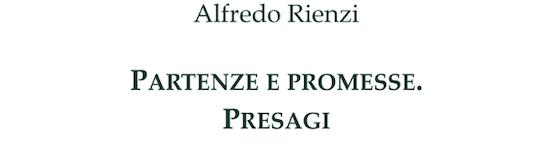 Alfredo Rienzi - Partenze e Promesse. Presagi - Puntoacapo