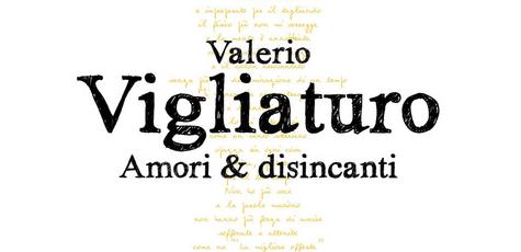 Valerio Vigliaturo - Amori & disincanti - Transeuropa