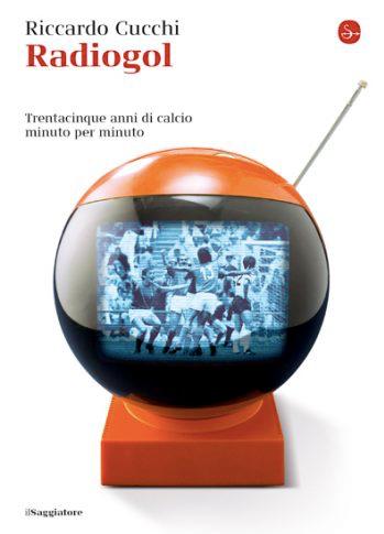 Riccardo-Cucchi---Radiogol---Il-Saggiatore---Le-recensioni-in-LIBRIrtà